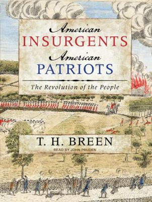American Insurgents, American Patriots: The Revolution of the People 9781400167708