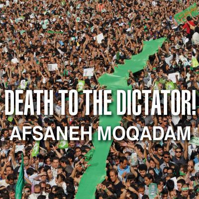 Death to the Dictator!: A Young Man Casts a Vote in Iran's 2009 Election and Pays a Devastating Price 9781400167722
