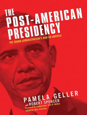 The Post-American Presidency: The Obama Administration's War on America 9781400168354