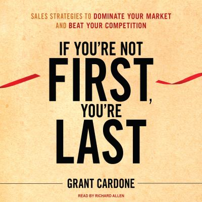 If You're Not First, You're Last: Sales Strategies to Dominate Your Market and Beat Your Competition 9781400168798