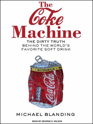 The Coke Machine: The Dirty Truth Behind the World's Favorite Soft Drink 9781400168941