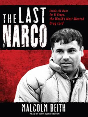 The Last Narco: Inside the Hunt for El Chapo, the World's Most-Wanted Drug Lord 9781400168958