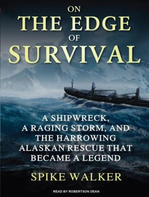 On the Edge of Survival: A Shipwreck, a Raging Storm, and the Harrowing Alaskan Rescue That Became a Legend 9781400169054