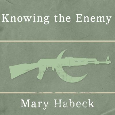 Knowing the Enemy: Jihadist Ideology and the War on Terror 9781400169092