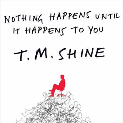 Nothing Happens Until It Happens to You: A Novel Without Pay, Perks, or Privileges 9781400169139