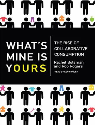 What's Mine Is Yours: The Rise of Collaborative Consumption 9781400169207