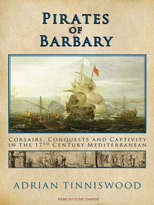 Pirates of Barbary: Corsairs, Conquests and Captivity in the 17th Century Mediterranean 9781400169245
