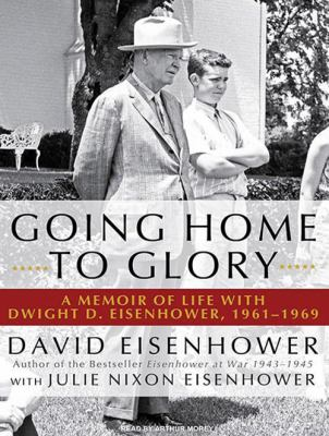 Going Home to Glory: A Memoir of Life with Dwight D. Eisenhower, 1961-1969 9781400169566