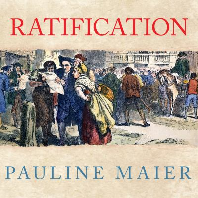 Ratification: The People Debate the Constitution, 1787-1788 9781400169658