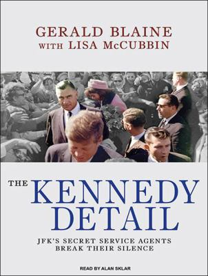 The Kennedy Detail: JFK's Secret Service Agents Break Their Silence 9781400169696