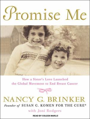 Promise Me: How a Sister's Love Launched the Global Movement to End Breast Cancer 9781400169740