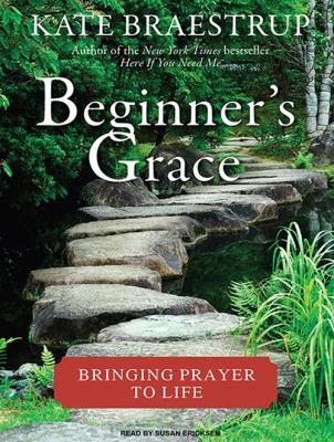 Beginner's Grace: Bringing Prayer to Life 9781400169832