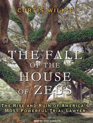 The Fall of the House of Zeus: The Rise and Ruin of America's Most Powerful Trial Lawyer 9781400169955