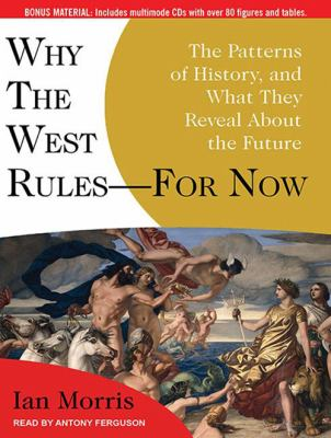 Why the West Rules---For Now: The Patterns of History, and What They Reveal about the Future 9781400169986