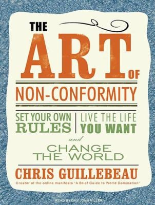 The Art of Non-Conformity: Set Your Own Rules, Live the Life You Want, and Change the World 9781400169993