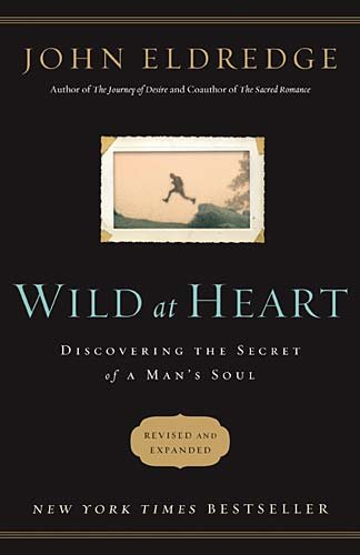 Wild at Heart: Discovering the Secret of a Man's Soul 9781400200399
