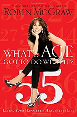 What's Age Got to Do with It?: Living Your Healthiest and Happiest Life 9781400202140