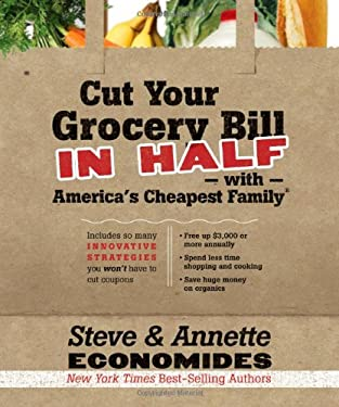 Cut Your Grocery Bill in Half with America's Cheapest Family: Includes So Many Innovative Strategies You Won't Have to Cut Coupons 9781400202836