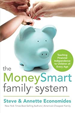 The MoneySmart Family System: Teaching Financial Independence to Children of Every Age 9781400202843