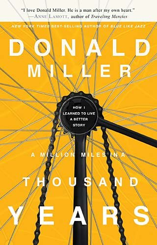 A Million Miles in a Thousand Years: How I Learned to Live a Better Story 9781400202980