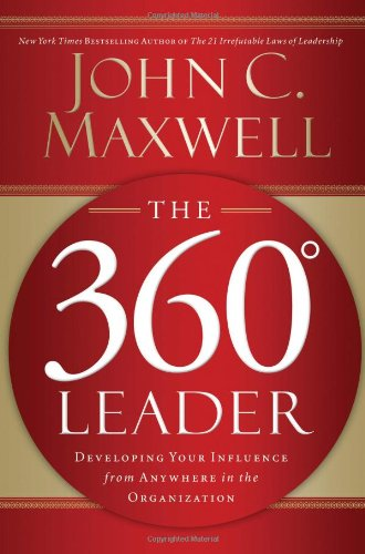 The 360 Degree Leader: Developing Your Influence from Anywhere in the Organization 9781400203598