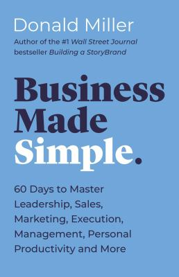 Business Made Simple: 60 Days to Master Leadership, Sales, Marketing, Execution and More