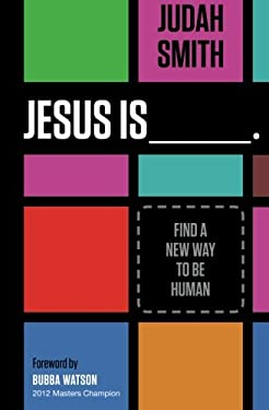 Jesus Is: Find a New Way to Be Human 9781400204755