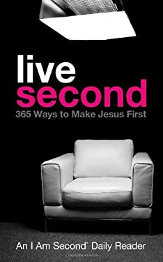 Live Second: 365 Ways to Make Jesus First 9781400204809