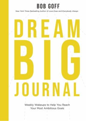 Dream Big Journal: Weekly Wake-ups to Help You Reach Your Most Ambitious Goals