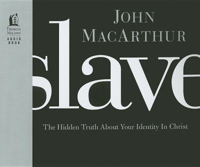 Slave: The Hidden Truth about Your Identity in Christ 9781400316779