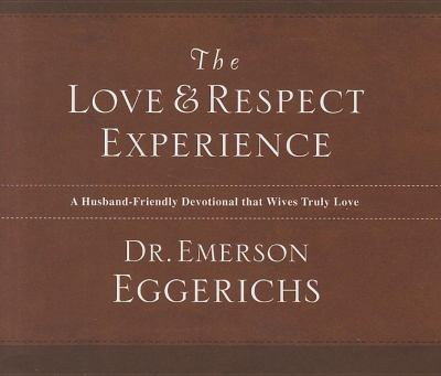 The Love and Respect Experience: A Husband-Friendly Devotional That Wives Truly Love 9781400316793