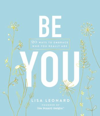 Be You: 20 Ways to Embrace Who You Really Are