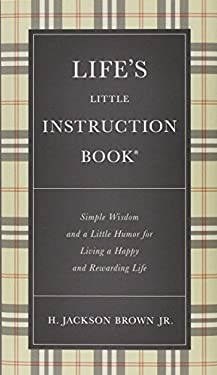 Life's Little Instruction Book: Simple Wisdom and a Little Humor for Living a Happy and Rewarding Life 9781400319961
