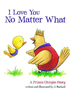 I Love You No Matter What: A Prince Chirpio Story 9781400321957