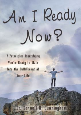 Am I Ready Now?: 7 Principles Identifying You're Ready to Walk Into the Fulfillment of Your Life
