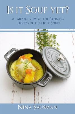 Is it Soup yet?: A Parable View of the Refining Process of the Holy Spirit