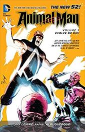 Animal Man Vol. 5: Evolve or Die! (The New 52) (Animal Man: The New 52!) 22730434