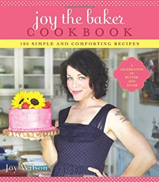 Joy the Baker Cookbook: 100 Simple and Comforting Recipes 9781401310608