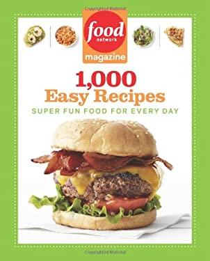 Food Network Magazine 1,000 Easy Recipes: Super Fun Food for Every Day 9781401310745