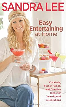 Easy Entertaining at Home: Cocktails, Finger Foods, and Creative Ideas for Year-Round Celebrations 9781401310806