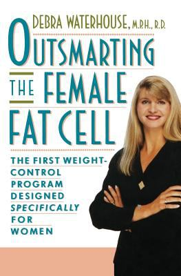 Outsmarting the Female Fat Cell: The First Weight-Control Program Designed Specifically for Women 9781401312732
