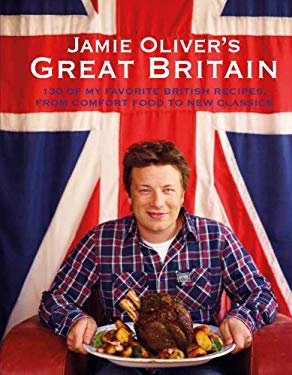 Jamie Oliver's Great Britain: 130 of My Favorite British Recipes, from Comfort Food to New Classics 9781401324780
