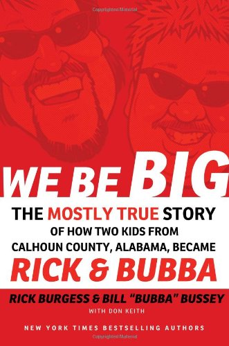 We Be Big: The Mostly True Story of How Two Kids from Calhoun County, Alabama, Became Rick and Bubba 9781401604004