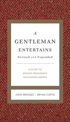A Gentleman Entertains Revised & Updated: A Guide to Making Memorable Occasions Happen 9781401604554