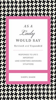 As a Lady Would Say Revised & Updated: Responses to Life's Important (and Sometimes Awkward) Situations 9781401604578