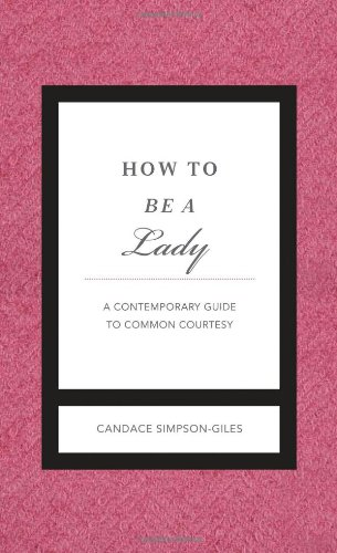 How to Be a Lady Revised & Updated: A Contemporary Guide to Common Courtesy
