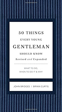 50 Things Every Young Gentleman Should Know: What to Do, When to Do It, & Why 9781401604653