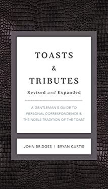 Toasts & Tributes: A Gentleman's Guide to Personal Correspondence and the Noble Tradition of the Toast 9781401604677