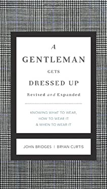 A Gentleman Gets Dressed Up: What to Wear, When to Wear It, How to Wear It 9781401604714