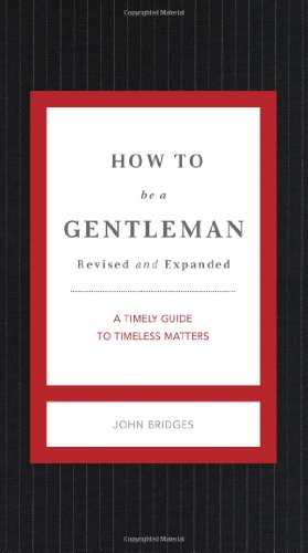How to Be a Gentleman Revised & Updated: A Contemporary Guide to Common Courtesy